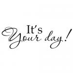 Muursticker it's your day